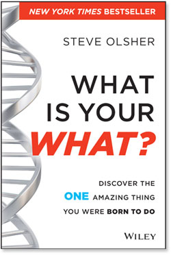 What Is Your What: Discover The ONE amazing Thing You Were Born To Do!