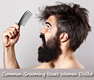 Things Women Dislike - Grooming Issues